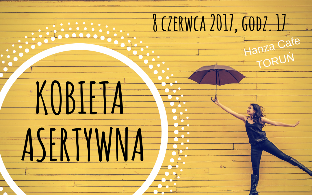 Kobieta Asertywna – Toruń, 8.06