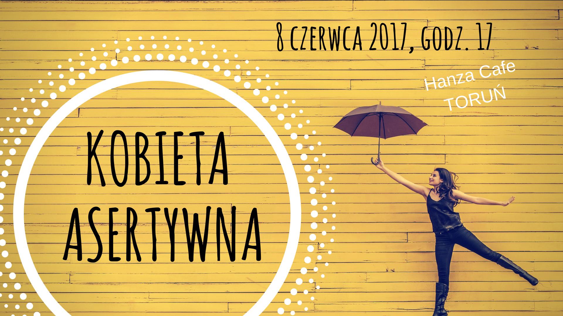 Kobieta Asertywna - warsztaty Dorota Skublicka - Coach Twoich Marzeń
